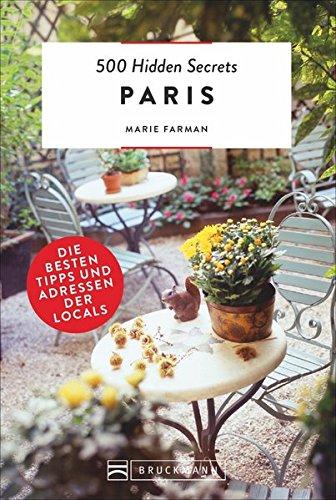 Bruckmann: 500 Hidden Secrets Paris: Ein Reiseführer mit garantiert den besten Geheimtipps und Adressen. Neu 2018. - 1