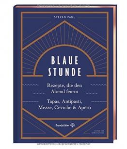 Das Feierabend-Kochbuch: Blaue Stunde von Stevan Paul. Tapas, Antipasti, Mezze, Ceviche, Apéro und Cocktails - 1