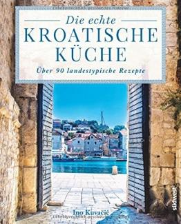 Die echte kroatische Küche: Über 90 landestypische Rezepte - 1