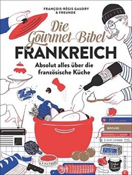 Die Gourmet-Bibel Frankreich: Absolut alles über die französische Küche: Absolut alles ber die franzsische Kche - 1