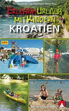 Erlebnisurlaub mit Kindern Kroatien: 40 Wanderungen und Ausflüge. Mit GPS-Tracks. (Rother Wanderbuch)