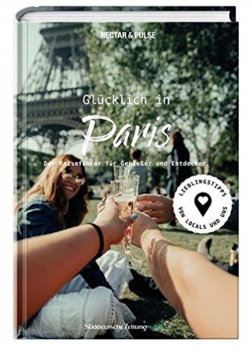 Glücklich in Paris: Der Reiseführer für Genießer und Entdecker - 1