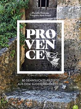 Kochbuch Provence. 80 Sehnsuchtsrezepte aus dem Süden Frankreichs. Kulinarische Genüsse aus Südfrankreich: von der Cote d'azur, aus St.Tropez oder Cannes. - 1