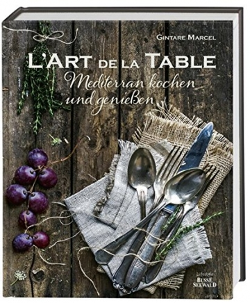 L'Art de la Table: Mediterran kochL'Art de la Table: Mediterran kochen und genießen. (Ausgezeichnet mit dem Gourmand World Cookbook Award 2016)