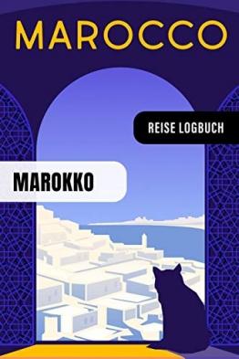 Marokko Reise Logbuch: Reisetagebuch Interaktiv zum Ausfüllen - Notizbuch mit Tagesplan Checklisten + 52 Reise Zitate - Journal Log Buch Zum Selberschreiben - Reiseorganizer Tagebuch für Urlaub - 1