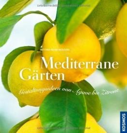 Mediterrane Gärten: Gestaltungsideen von Agave bis Zitrone von Bettina Rehm-Wolters (6. Februar 2012) Gebundene Ausgabe - 1