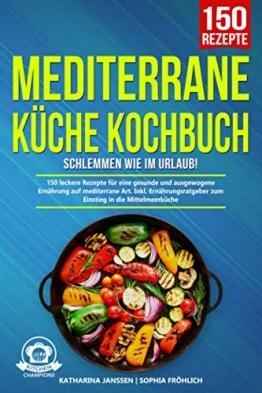 Mediterrane Küche Kochbuch – Schlemmen wie im Urlaub!: 150 leckere Rezepte für eine gesunde und ausgewogene Ernährung auf mediterrane Art. Inkl. Ernährungsratgeber zum Einstieg in die Mittelmeerküche - 1
