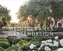Mediterranes Gartendesign: Spektakuläre Privatgärten (Garten- und Ideenbücher BJVV) - 1