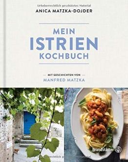 Mein Istrien-Kochbuch. 70 authentische Rezepte mit regionalen Spezialitäten sowie Geschichten über Kultur, Kulinarik und Landschaft - 1