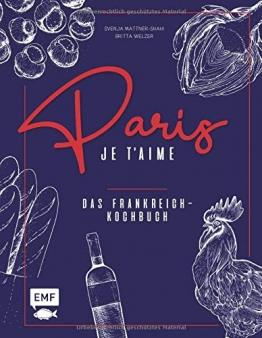 Paris – Je t'aime – Das Frankreich-Kochbuch: 100 authentische Rezepte von Coq au vin bis Crêpe suzette: Das Reisekochbuch für alle Paris-Fans: 100 ... Das Reisekochbuch fr alle Paris-Fans - 1
