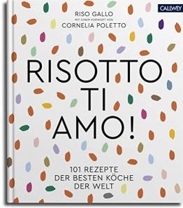 Risotto, ti amo!: 101 Rezepte der besten Köche der Welt - 1