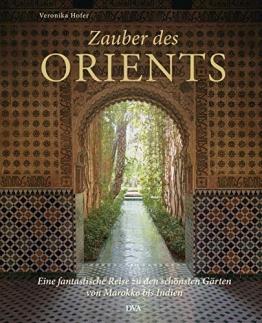 Zauber des Orients: Eine fantastische Reise zu den schönsten Gärten von Marokko bis Indien - 1